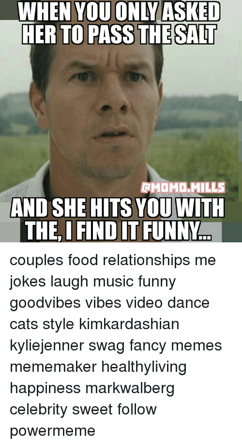 Funny Couple: WHEN YOU ONY ASKED  HER TO PASS THE SALT  RMOMOLMILLS  AND SHE HITS YOU WITH  THE IFINDIT FUNNY couples food relationships me jokes laugh music funny goodvibes vibes video dance cats style kimkardashian kyliejenner swag fancy memes mememaker healthyliving happiness markwalberg celebrity sweet follow powermeme