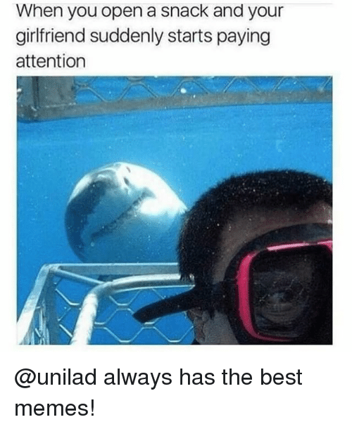 Memes, Best, and Girlfriend: When you open a snack and your  girlfriend suddenly starts paying  attention @unilad always has the best memes!