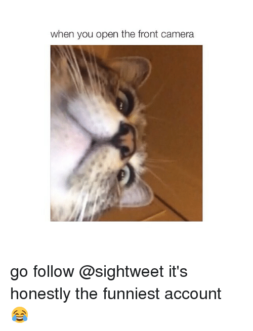 Camera, Girl Memes, and Accounting: when you open the front camera go follow @sightweet it's honestly the funniest account 😂