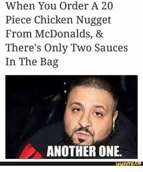 Another One, McDonalds, and Chicken: When You Order A 20  Piece Chicken Nugget  From McDonalds, &  There's Only Two Sauces  In The Bag  ANOTHER ONE  nny.ce