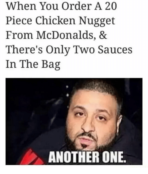 Another One, McDonalds, and Chicken: When You Order A 20  Piece Chicken Nugget  From McDonalds, &  There's Only Two Sauces  In The Bag  ANOTHER ONE.