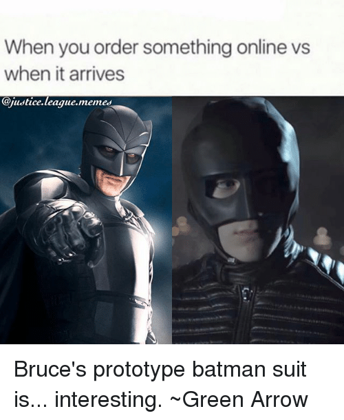League Memes: When you order something online vs  when it arrives  @justice.league.memes Bruce's prototype batman suit is... interesting. ~Green Arrow