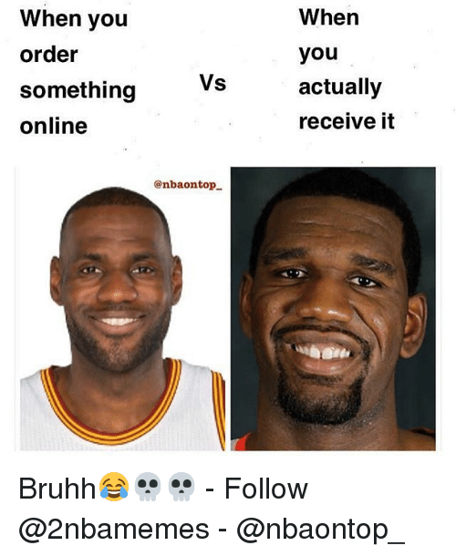 Nba, Online, and You: When you  order  something  online  When  you  actually  receive it  Vs  enbaontop Bruhh😂💀💀 - Follow @2nbamemes - @nbaontop_