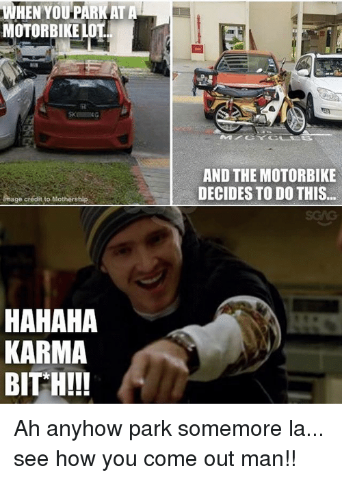 Memes, Karma, and 🤖: WHEN YOU PARK AT A  MOTORBIKE LOT  AND THE MOTORBIKE  DECIDES TO DO THIS  age crédit to Mothership  HAHAHA  KARMA Ah anyhow park somemore la... see how you come out man!!