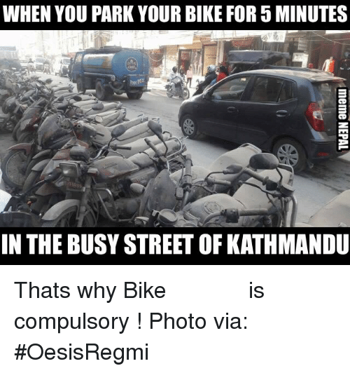 compulsory: WHEN YOU PARK YOUR BIKE FOR 5 MINUTES  IN THE BUSY STREET OF KATHMANDU Thats why Bike पुछ्ने टालो is compulsory !  Photo via: #OesisRegmi