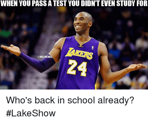 Nba, School, and Test: WHEN YOU PASS A TEST YOU DIDNT EVEN STUDY FOR  @NBAMEMES Who's back in school already? #LakeShow