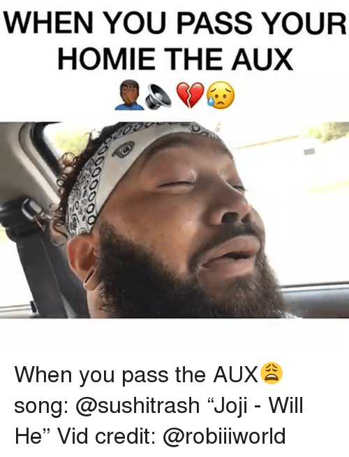 "Pass The Aux: WHEN YOU PASS YOUR  HOMIE THE AUX When you pass the AUX😩 song: @sushitrash ""Joji - Will He"" Vid credit: @robiiiworld"