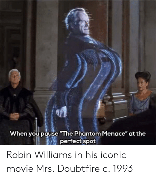 "phantom menace: When you pause ""The Phantom Menace"" at the  perfect spot Robin Williams in his iconic movie Mrs. Doubtfire c. 1993"