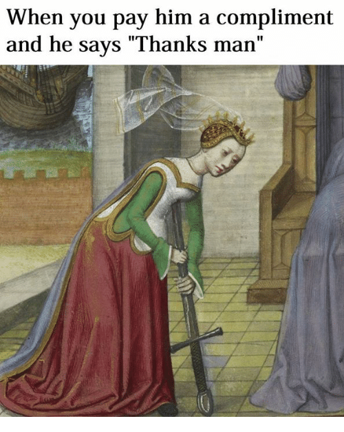 """Classical Art, Him, and Man: When you pay him a compliment  and he says """"Thanks man"""""""