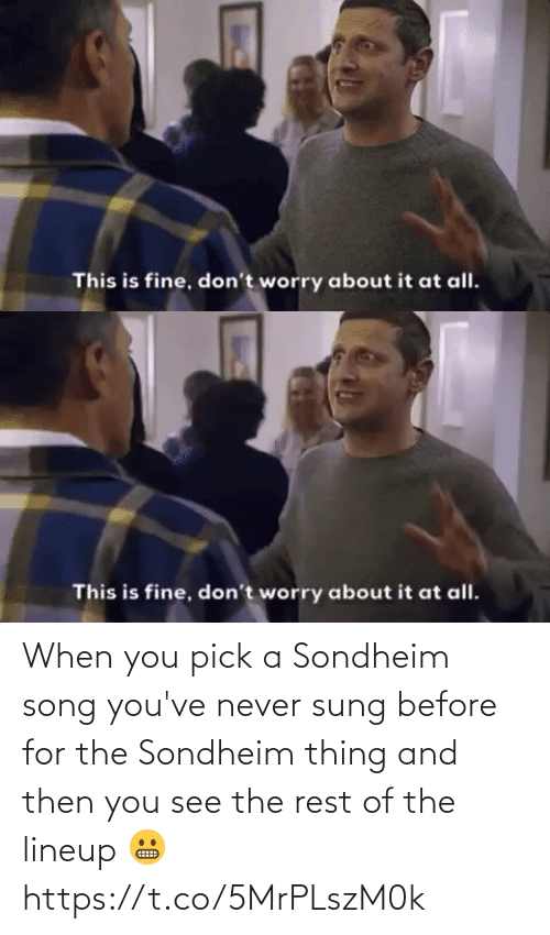The Rest: When you pick a Sondheim song you've never sung before for the Sondheim thing and then you see the rest of the lineup 😬 https://t.co/5MrPLszM0k