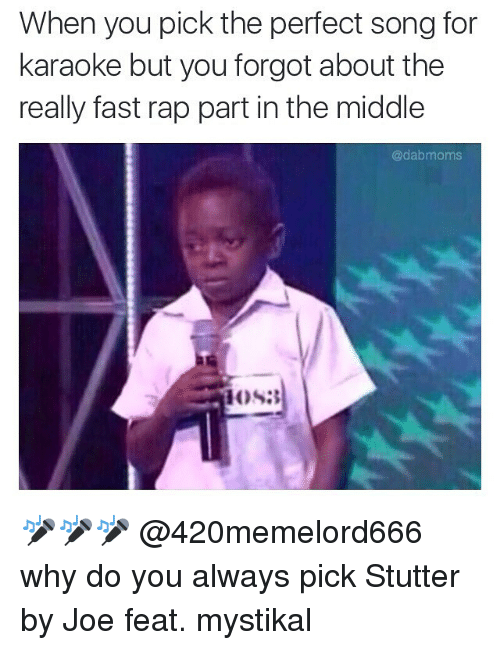 Memes, Moms, and Rap: When you pick the perfect song for  karaoke but you forgot about the  really fast rap part in the middle  @dab moms 🎤🎤🎤 @420memelord666 why do you always pick Stutter by Joe feat. mystikal