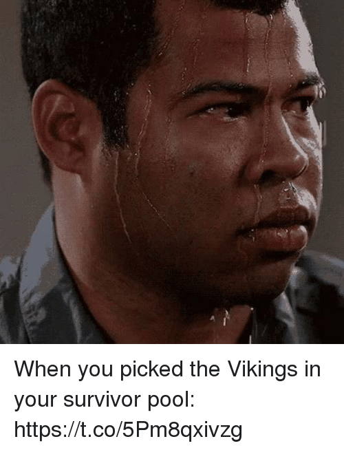 Sports, Survivor, and Pool: When you picked the Vikings in your survivor pool: https://t.co/5Pm8qxivzg