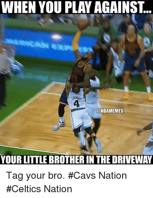 Cavs, Nba, and Celtics: WHEN YOU PLAY AGAINST  ONBAMEMES  YOUR LITTLEBROTHER IN THE DRIVEWAY Tag your bro. #Cavs Nation #Celtics Nation
