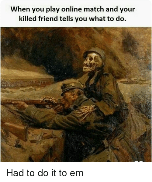 Funny, Meme, and Reddit: When you play online match and your  killed friend tells you what to do. Had to do it to em