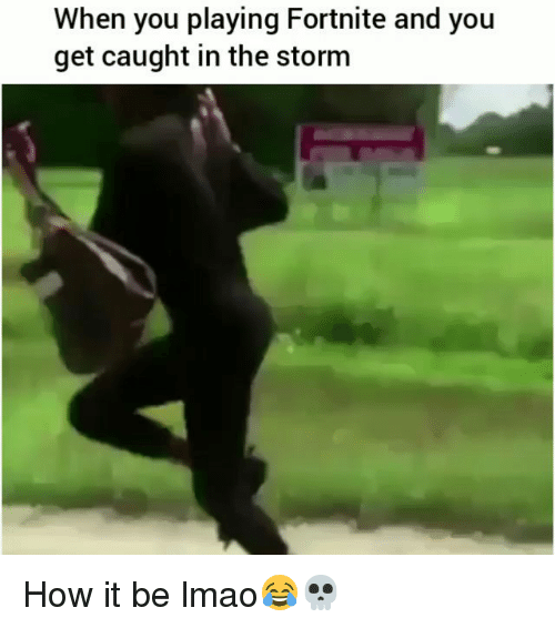 Funny, Lmao, and How: When you playing Fortnite and you  get caught in the storm How it be lmao😂💀