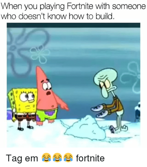 Funny, How To, and How: When you playing Fortnite with someone  who doesn't know how to build. Tag em 😂😂😂 fortnite