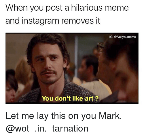 Lay's, Memes, and 🤖: When you post a hilarious meme  and instagram removes it  IG: @fvckyoumeme  You don't like art? Let me lay this on you Mark. @wot_.in._tarnation