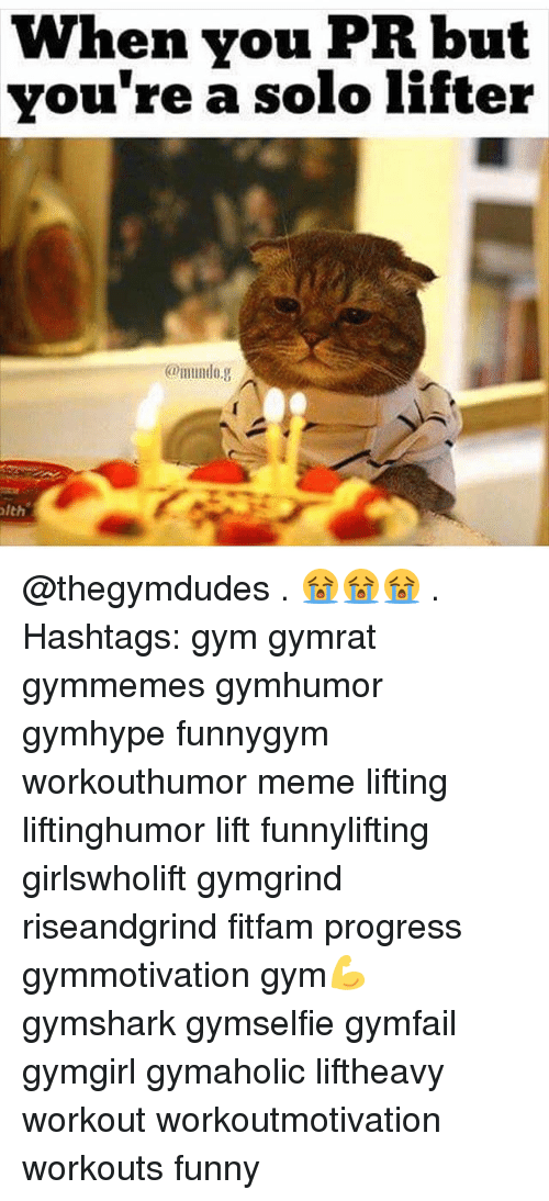 Funny, Gym, and Meme: when you PR but  you're a solo lifter  lth @thegymdudes . 😭😭😭 . Hashtags: gym gymrat gymmemes gymhumor gymhype funnygym workouthumor meme lifting liftinghumor lift funnylifting girlswholift gymgrind riseandgrind fitfam progress gymmotivation gym💪 gymshark gymselfie gymfail gymgirl gymaholic liftheavy workout workoutmotivation workouts funny