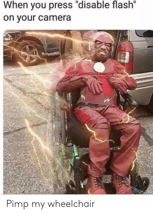 """Pimp My: When you press """"disable flash""""  on your camera Pimp my wheelchair"""