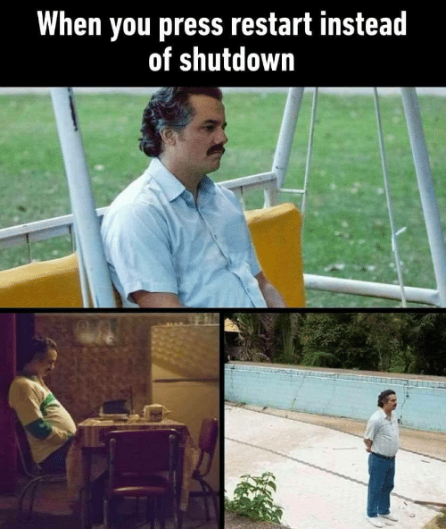 Shutdown: When you press restart instead  of shutdown