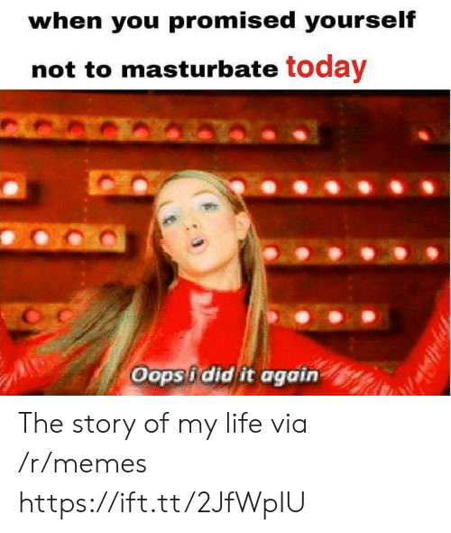 I Did It Again: when you promised yourself  not to masturbate today  Oops i did it again The story of my life via /r/memes https://ift.tt/2JfWpIU