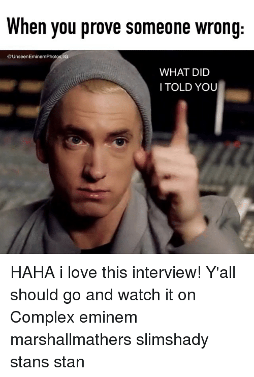 eminem photos: When you prove someone wrong  @Unseen Eminem Photos IG  WHAT DID  I TOLD YOU HAHA i love this interview! Y'all should go and watch it on Complex eminem marshallmathers slimshady stans stan