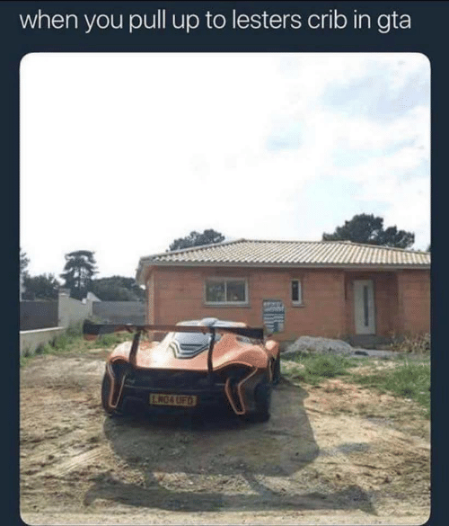 crib: when you pull up to lesters crib in gta