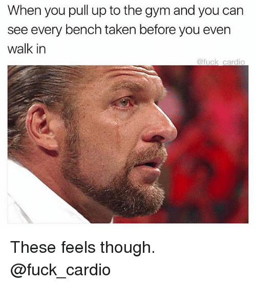 Gym, Taken, and Fuck: When you pull up to the gym and you can  see every bench taken before you even  walk in  @fuck cardio These feels though. @fuck_cardio