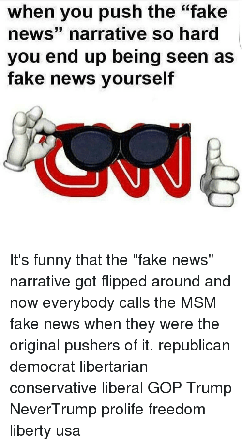"Memes, Narrate, and 🤖: When you push the fake  news' narrative SO hard  you end up being seen as  fake news yourself It's funny that the ""fake news"" narrative got flipped around and now everybody calls the MSM fake news when they were the original pushers of it. republican democrat libertarian conservative liberal GOP Trump NeverTrump prolife freedom liberty usa"