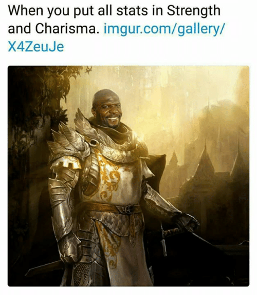 Memes, Imgur, and 🤖: When you put all stats in Strength  and Charisma. imgur.com/gallery/  X4ZeuJe
