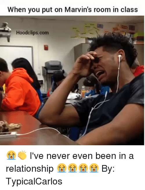 Funny, Relationships, and In a Relationship: When you put on Marvin's room in class  Hood clips.com 😭👏 I've never even been in a relationship 😭😭😭😭 By: TypicalCarlos