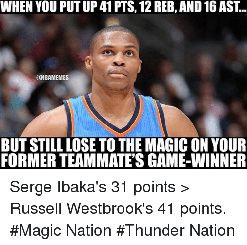 Nba, Russell Westbrook, and Magic: WHEN YOU PUT UP 41PTS, 12 REB, AND 16 AST..  @NBAMEMES  BUT STILL LOSETO THE MAGIC ON YOUR  FORMERTEAMMATESGAME WINNER Serge Ibaka's 31 points > Russell Westbrook's 41 points.  #Magic Nation #Thunder Nation