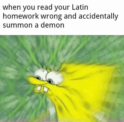 latin: when you read your Latin  homework wrong and accidentally  summon a demon