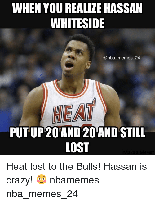 Crazy, Nba, and Ups: WHEN YOU REALILE HASSAN  WHITESIDE  @nba memes 24  MEAT  PUT UP 20TAND 20AND STILL  LOST Heat lost to the Bulls! Hassan is crazy! 😳 nbamemes nba_memes_24