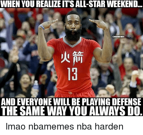 All Star, Basketball, and Lmao: WHEN YOU REALILE ITS ALL-STAR WEEKEND...  CHIBAMEHES  AND EVERYONE WILL BE PLAYINGDEFENSE lmao nbamemes nba harden