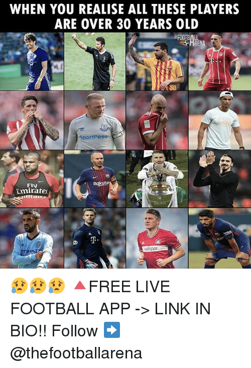 Football, Memes, and Emirates: WHEN YOU REALISE ALL THESE PLAYERS  ARE OVER 30 YEARS OLD  SportPesa  FIv  Emirates  valspar 😥😥😥 🔺FREE LIVE FOOTBALL APP -> LINK IN BIO!! Follow ➡️ @thefootballarena