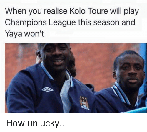 Soccer, Champions League, and How: When you realise Kolo Toure will play  Champions League this season and  Yaya won't How unlucky..
