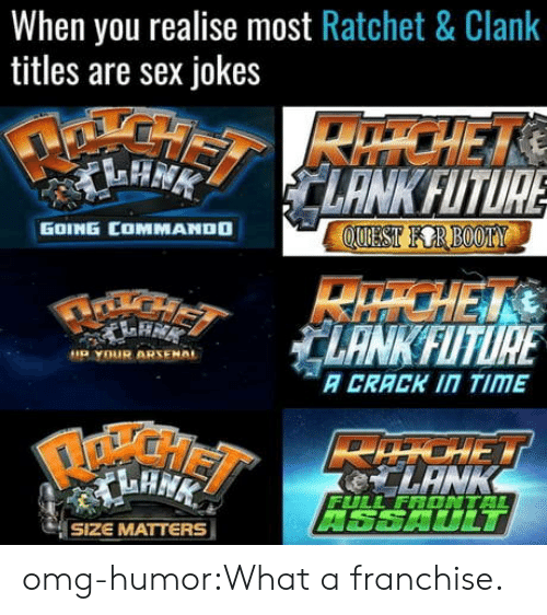 ratchet: When you realise most Ratchet & Clank  titles are sex jokes  GOING COMMANDO  LANKFITURE  A CRACK 1Π TIME  LAN  SIZE MATTERS omg-humor:What a franchise.
