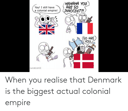 Empire: When you realise that Denmark is the biggest actual colonial empire