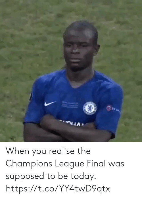 Champions League: When you realise the Champions League Final was supposed to be today. https://t.co/YY4twD9qtx