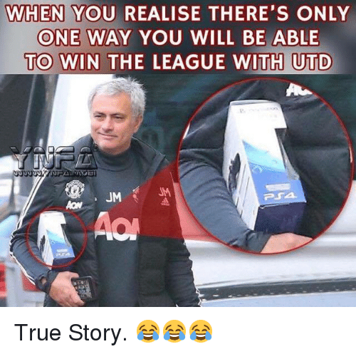 Memes, True, and The League: WHEN YOU REALISE THERE'S ONLY  ONE WAY YOU WILL BE ABLE  TO WIN THE LEAGUE WITH UTD  JM True Story. 😂😂😂