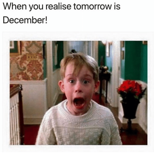 Tomorrow, You, and December: When you realise tomorrow is  December!
