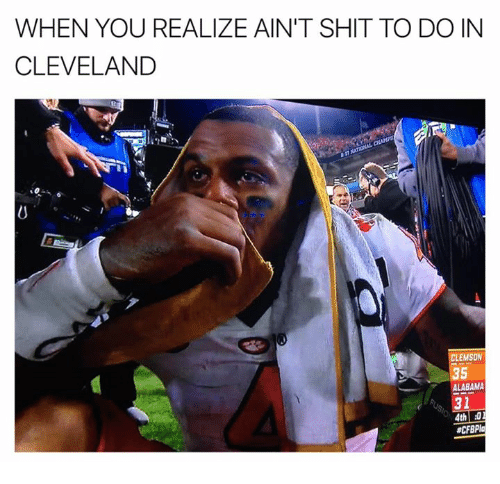 Nfl, Shit, and Alabama: WHEN YOU REALIZE AIN'T SHIT TO DO IN  CLEVELAND  CLEMSON  ALABAMA  31  4th a01  aCFBPla