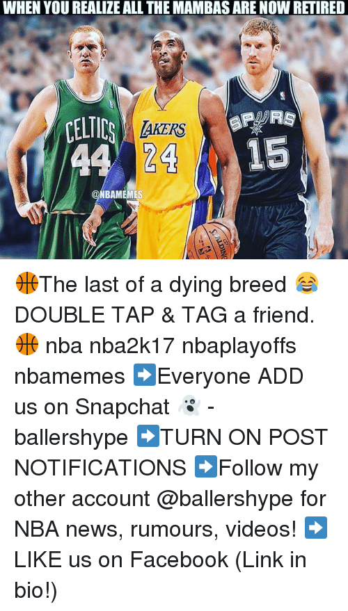 Celtic, Nba, and Celtics: WHEN YOU REALIZE ALL THE MAMBASARE NOW RETIRED  CELTICS  AKERS  24  @NBAMEMES 🏀The last of a dying breed 😂 DOUBLE TAP & TAG a friend.🏀 nba nba2k17 nbaplayoffs nbamemes ➡Everyone ADD us on Snapchat 👻 - ballershype ➡TURN ON POST NOTIFICATIONS ➡Follow my other account @ballershype for NBA news, rumours, videos! ➡LIKE us on Facebook (Link in bio!)