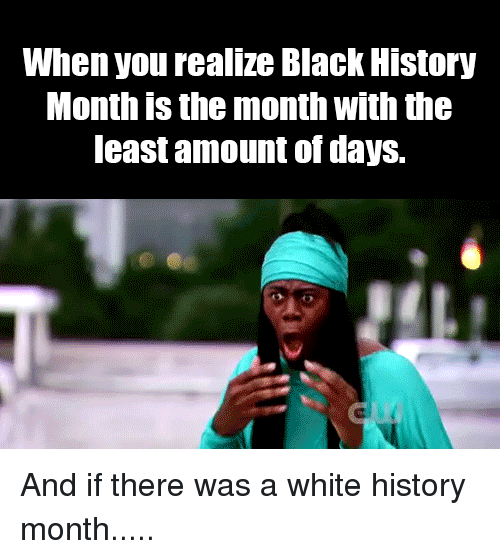 Black History Month, Black, and History: When you realize Black History  Month is the month With the  least amount of days.
