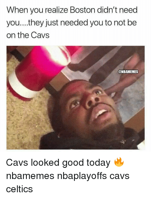 Basketball, Cavs, and Nba: When you realize Boston didn't need  you...they just needed you to not be  on the Cavs  ONBAMEMES Cavs looked good today 🔥 nbamemes nbaplayoffs cavs celtics