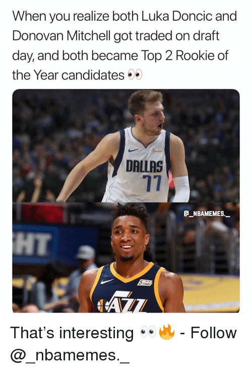 donovan: When you realize both Luka Doncic and  Donovan Mitchell got traded on draft  day, and both became Top 2 Rookie of  the Year candidates .  5miles  DALLAS  17  @_ABAMEMEs.一  HT  IENT That's interesting 👀🔥 - Follow @_nbamemes._