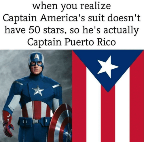 rico: when you realize  Captain America's suit doesn't  have 50 stars, so he's actually  Captain Puerto Rico