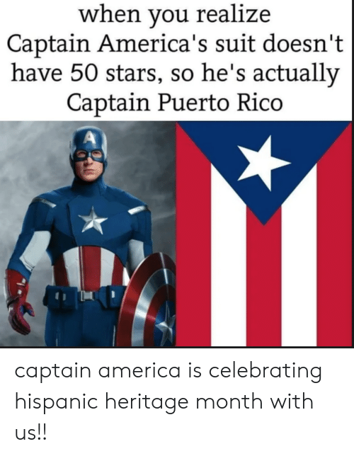 Captain America: when you realize  Captain America's suit doesn't  have 50 stars, so he's actually  Captain Puerto Rico captain america is celebrating hispanic heritage month with us!!