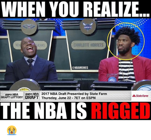 Espn, Lottery, and Nba: WHEN YOU REALIZE  CHARLOTTE HORNETS  ICANS  @NBAMEMES  ESP NBA aspnNBA 2017 NBA Draft Presented by State Farm  State Farm  DRAFT LOTTERY DRAFT  Thursday, June 22 7ET on ESPN  RIGGED  THE NBA IS 😭